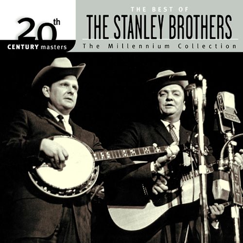 The Best of the Stanley Brothers: 20th Century Masters/The Millennium Colle