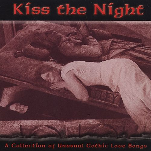 Kiss the Night: A Collection of Unusual Gothic Love Songs