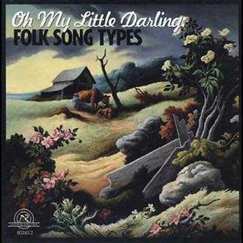 Oh My Little Darling: Folk Song Types