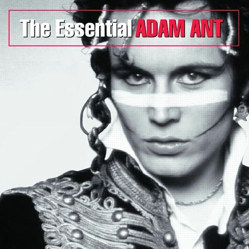 The essential Adam Ant [sound recording]