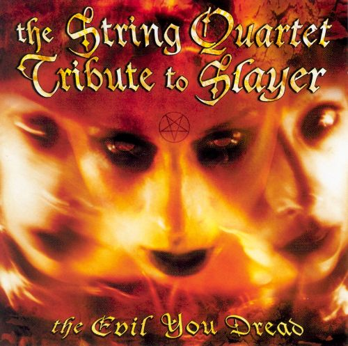 The Evil You Dread: The String Quartet Tribute to Slayer