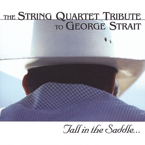 Tall in the Saddle: The String Quartet Tribute to George Strait