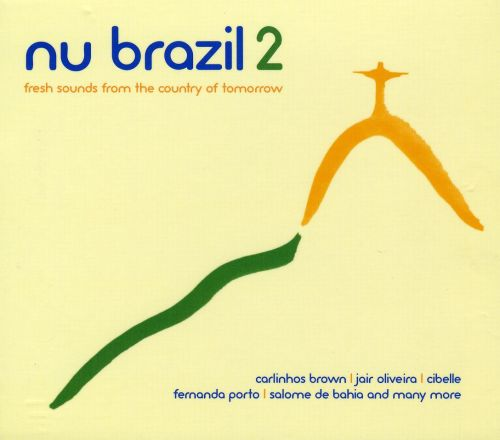 Nu Brazil 2: Fresh Sounds from the Country of Tomorrow