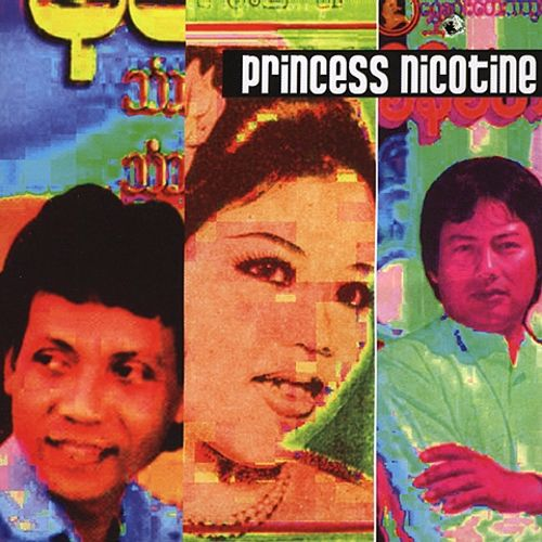 Princess Nicotine: Folk and Pop Sounds of Myanmar (Burma), Vol. 1