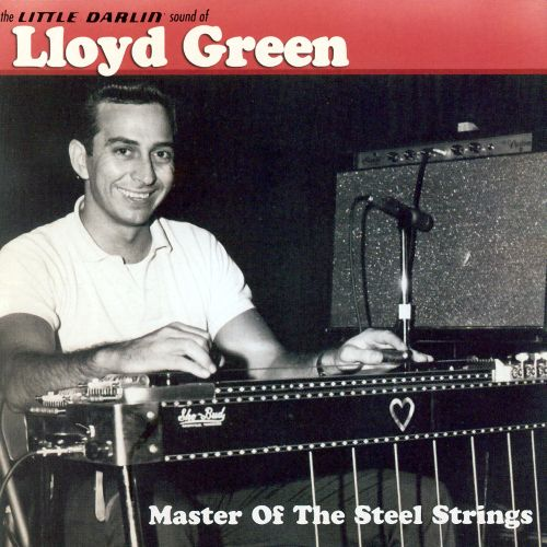 Master of the Steel Strings: The Little Darlin' Sound of Lloyd Green