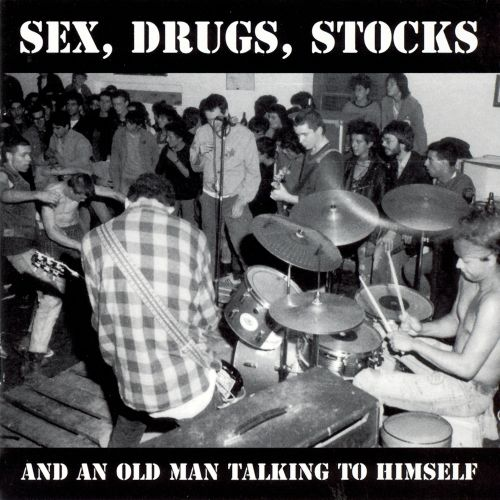 Sex Drugs Stocks and One Old Man Talking to Himsel