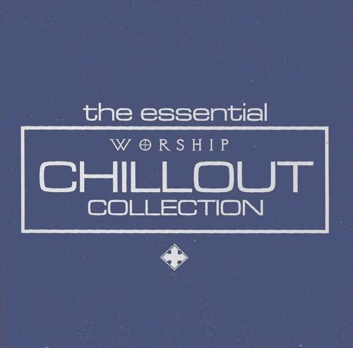 The Essential Worship Chillout Collection