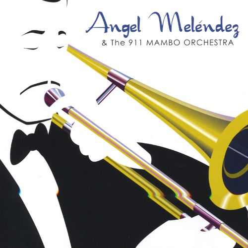 Angel Meléndez & the 911 Mambo Orchestra