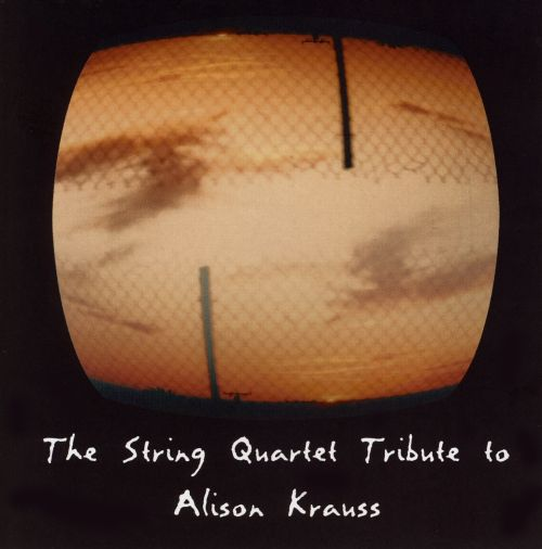 The String Quartet Tribute to Alison Krauss - Vitamin String Quartet,Ya Baby! String Quartet ...