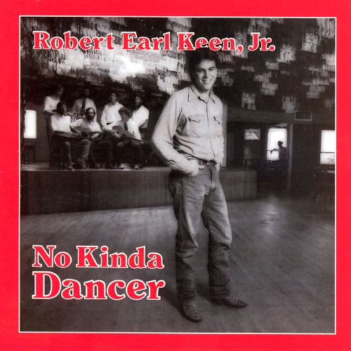 No kinda dancer / Robert Earl Keen, Jr.