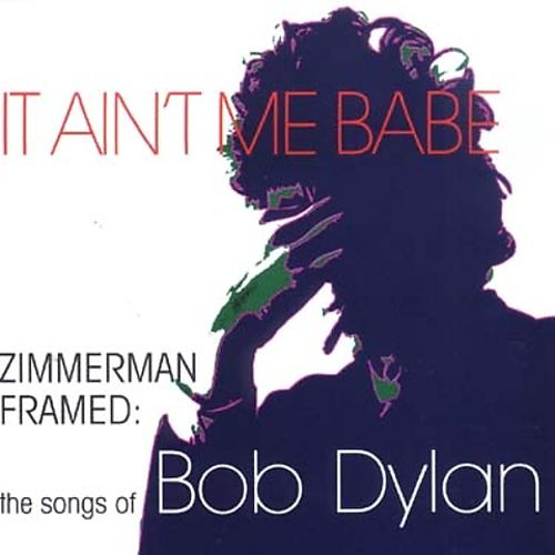 It Ain't Me Babe: The Songs of Bob Dylan