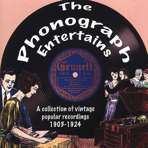 The Phonograph Entertains: A Collection of Vintage Popular Recordings 1903-1924