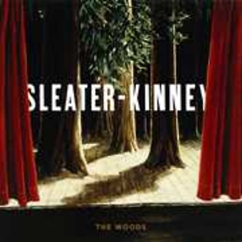 The Woods - Sleater-Kinney (2005)