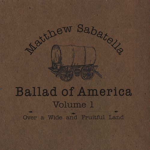 Ballad of America, Vol. 1: Over a Wide and Fruitful Land