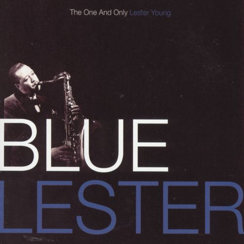 Blue Lester: The One and Only Lester Young