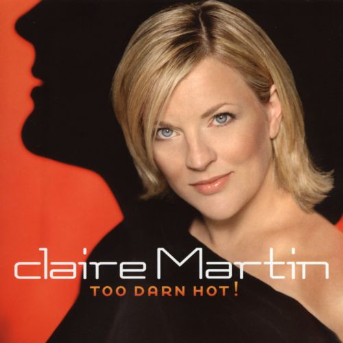 Claire Martin - Too Darn Hot!
