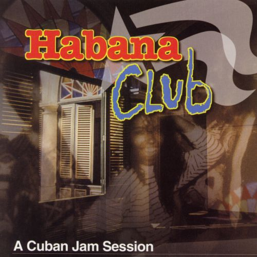 Habana Club: A Cuban Jam Session