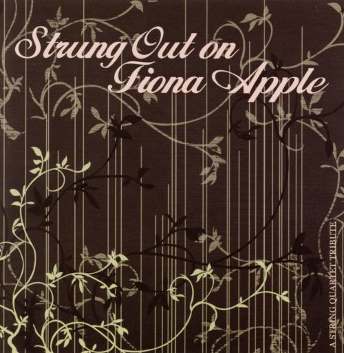 Strung Out on Fiona Apple: A String Quartet Tribute