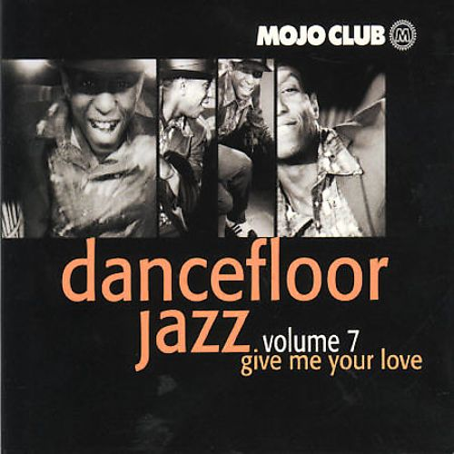 Mojo Club Presents Dancefloor Jazz, Vol. 7: Give Me Your Love