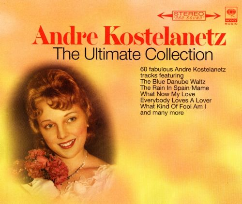 Andre Kostelanetz: The Ultimate Collection