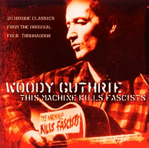 woody guthrie this machine kills facists