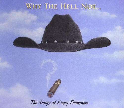 Why the Hell Not...: The Songs of Kinky Friedman