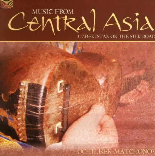 Music from Central Asia Uzbekistan on the Silk Road