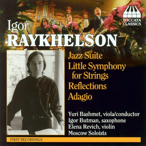 Igor Raykhelson: Jazz Suite; Little Symphony for Strings; Reflections; Adagio