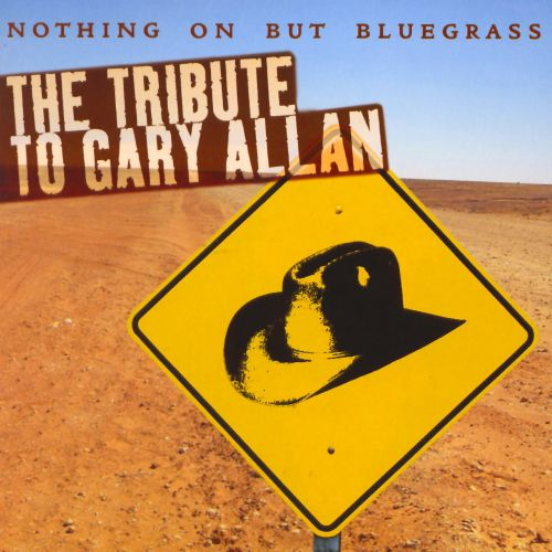 The Tribute to Gary Allan: Nothin on But Bluegrass