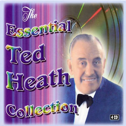 The Essential Ted Heath Collection