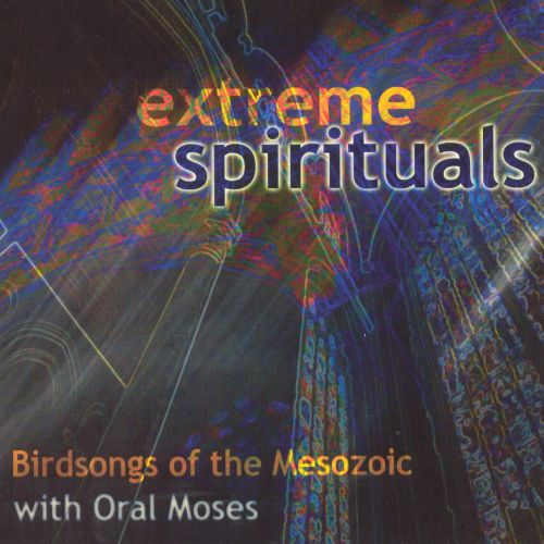 Extreme Spirituals: Birdsongs of the Mesozoic with Oral Moses