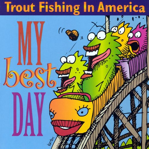 My best day trout fishing in america songs reviews for Best fishing in usa