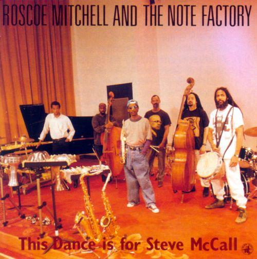 this dance is for steve mccall roscoe mitchell roscoe mitchell the note factory songs. Black Bedroom Furniture Sets. Home Design Ideas