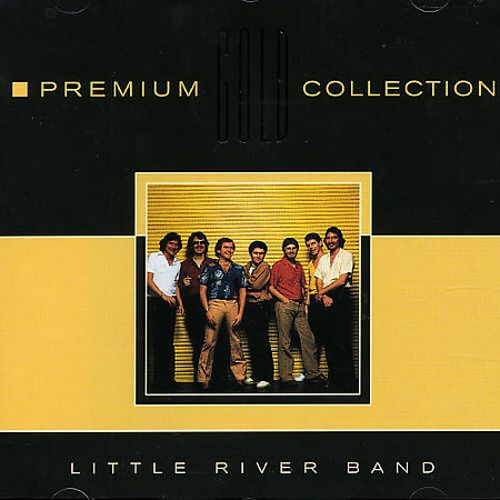 Little River Band Greatest Hits Little River Band: Premium Gold Collection - Little River Band