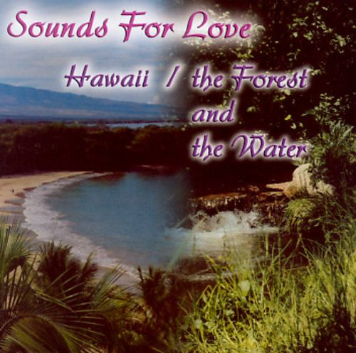Sounds for Love: Hawaii/Forest and the Water