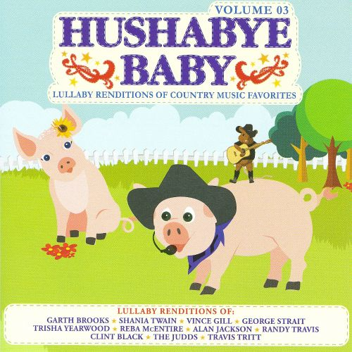 Hushabye Baby, Vol. 3: Lullaby Renditions of Country Music Favorites