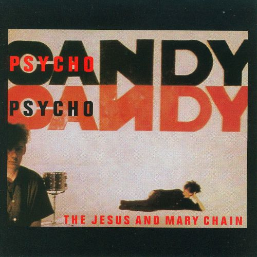Psychocandy – Jesus and Mary Chain (1985)