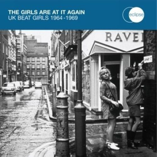 The Girls Are At It Again: UK Beat Girls 1964-1969