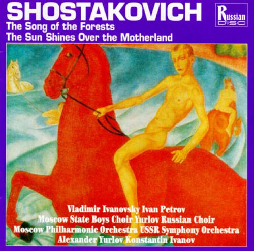 Dmititri Shostakovich: The Song of the Forests, Op.81; The Sun Shines Over the Motherland