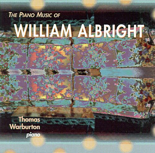 William Albright - Thomas Warburton - The Piano Music Of William Albright