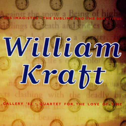 William Kraft: Des Imagistes; The Sublime and the Beautiful; Gallery '83; Quartet for the Love of Time