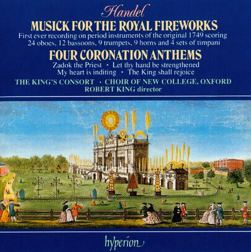 George Frideric Handel: Musick for the Royal Fireworks; Four Coronation Anthems