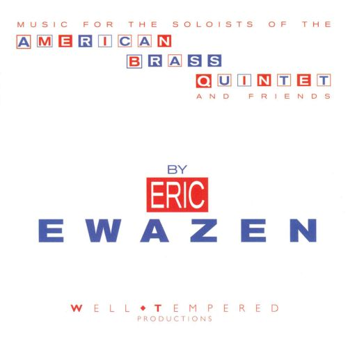Music for the Soloists of the American Brass Quintet and Friends by Eric Ewazen
