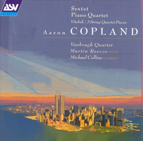 Copland: Sextet; Piano Quartet; Vitebsk; 3 String Quartet Pieces