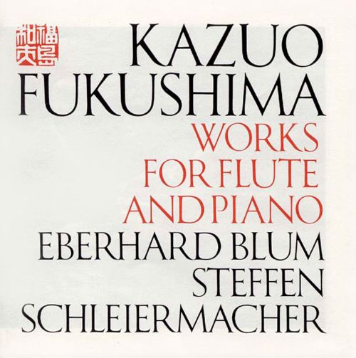 Kazuo Fukushima: Works for Flute and Piano