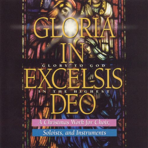 Gloria in Excelsis Deo: A Christmas Work for Choir, Soloists & Instrumentals - Various Artists ...