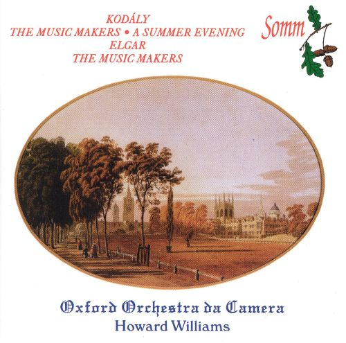 Kodály: The Music Makers; A Summer Evening; Elgar: The Music Makers