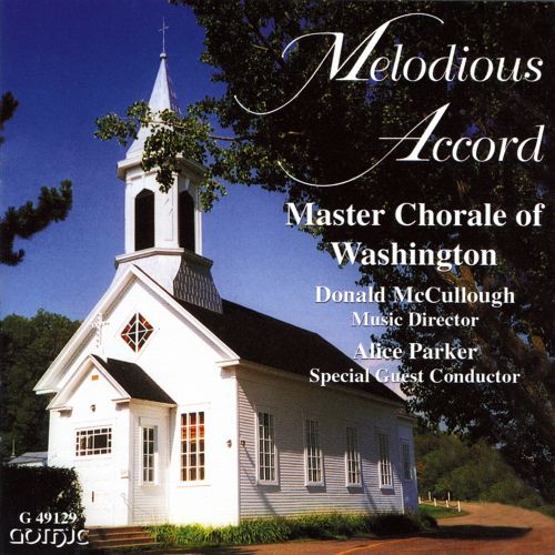 Melodious Accord, The Master Chorale of Washington. Donald McCullough, conductor. Choral Music of Alice Parker. Gothic Records CD49129 (1999)