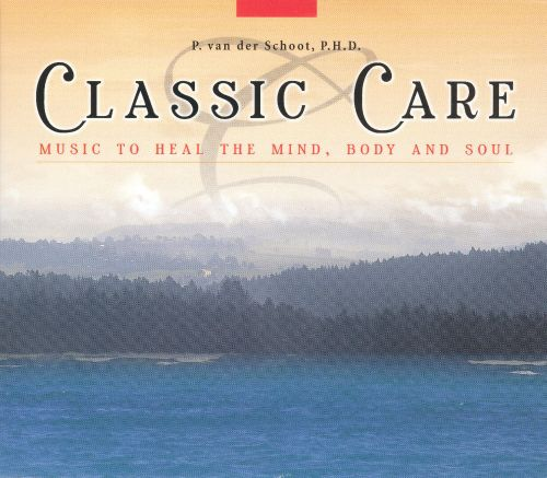 Classic Care: Music to Heal the Mind, Body and Soul (Box Set)
