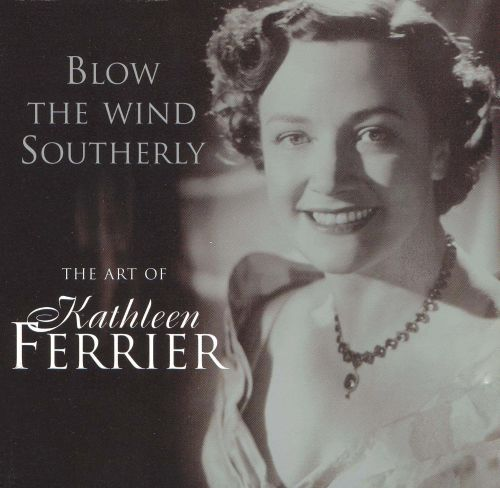 Blow the Wind Southerly: The Art of Kathleen Ferrier